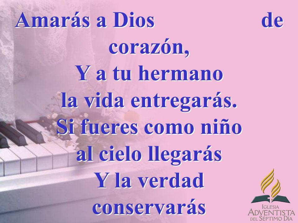 Amarás a Dios de corazón, Y a tu hermano la vida entregarás
