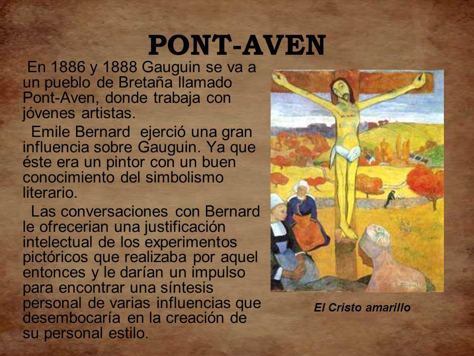 PONT-AVEN En 1886 y 1888 Gauguin se va a un pueblo de Bretaña llamado Pont-Aven, donde trabaja con jóvenes artistas.