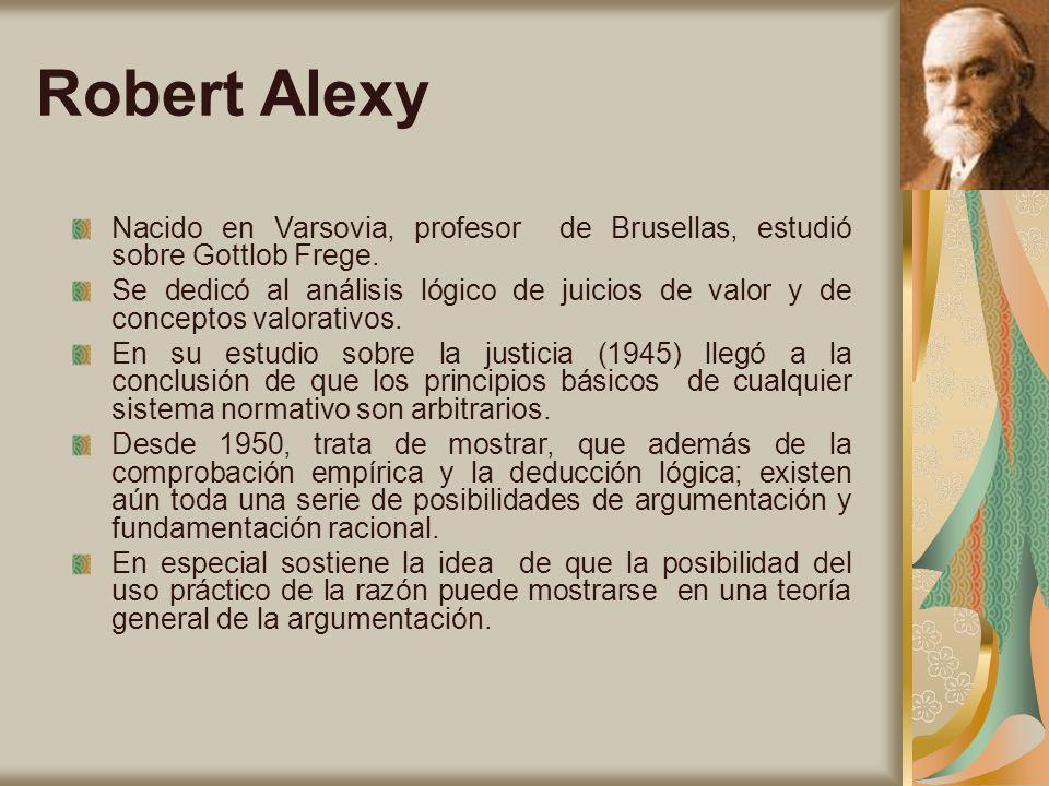Robert Alexy Nacido en Varsovia, profesor de Brusellas, estudió sobre Gottlob Frege.