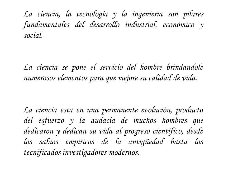 La ciencia, la tecnología y la ingenieria son pilares fundamentales del desarrollo industrial, económico y social.