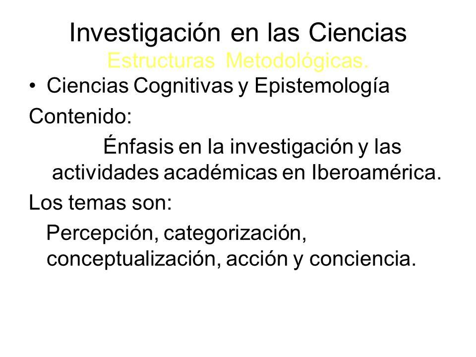 Investigación en las Ciencias Estructuras Metodológicas.