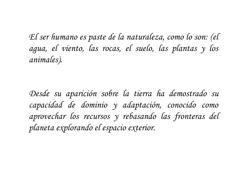 El ser humano es paste de la naturaleza, como lo son: (el agua, el viento, las rocas, el suelo, las plantas y los animales).