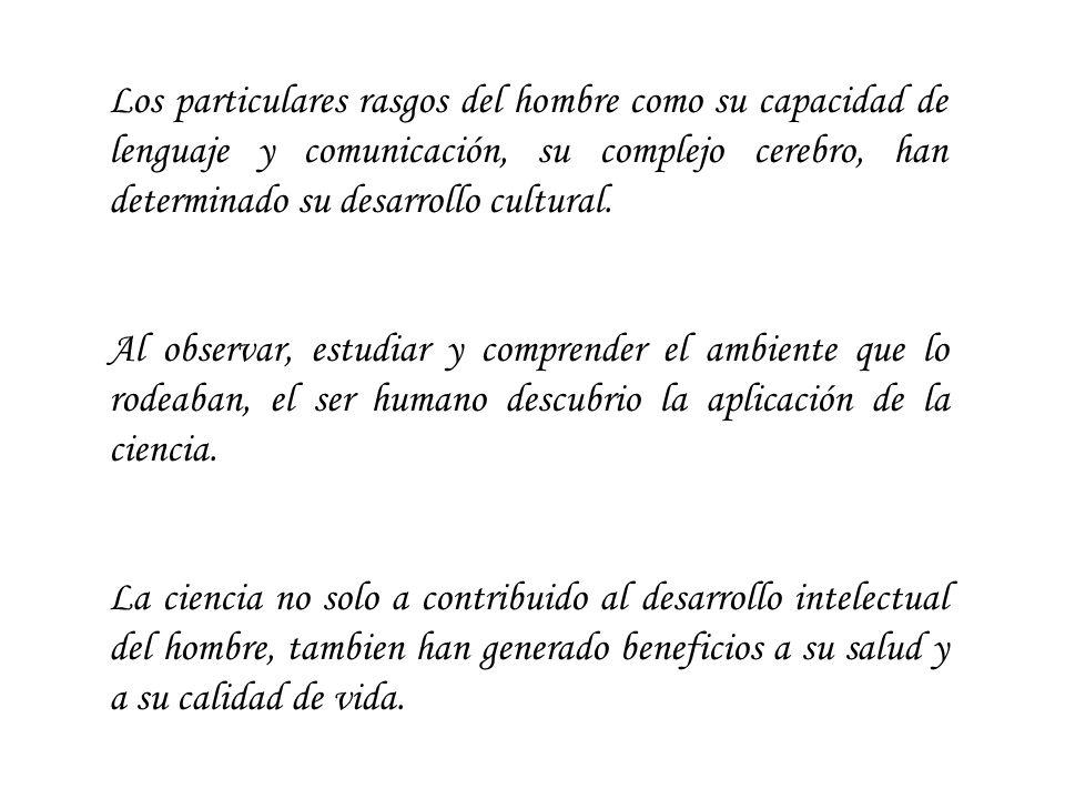 Los particulares rasgos del hombre como su capacidad de lenguaje y comunicación, su complejo cerebro, han determinado su desarrollo cultural.