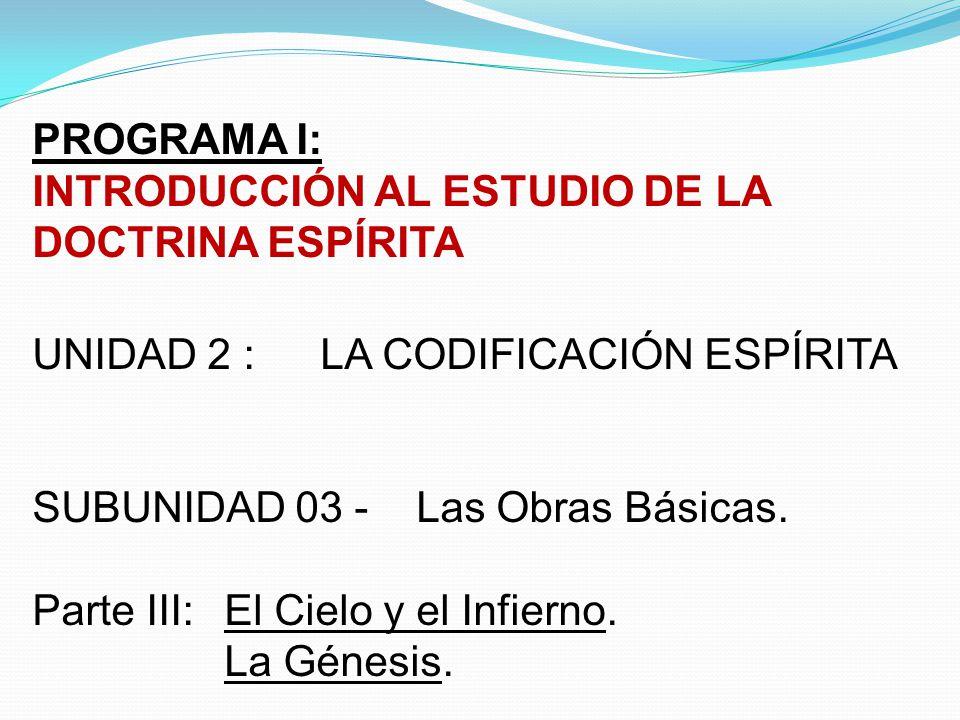 PROGRAMA I: INTRODUCCIÓN AL ESTUDIO DE LA DOCTRINA ESPÍRITA. UNIDAD 2 : LA CODIFICACIÓN ESPÍRITA. SUBUNIDAD 03 - Las Obras Básicas.