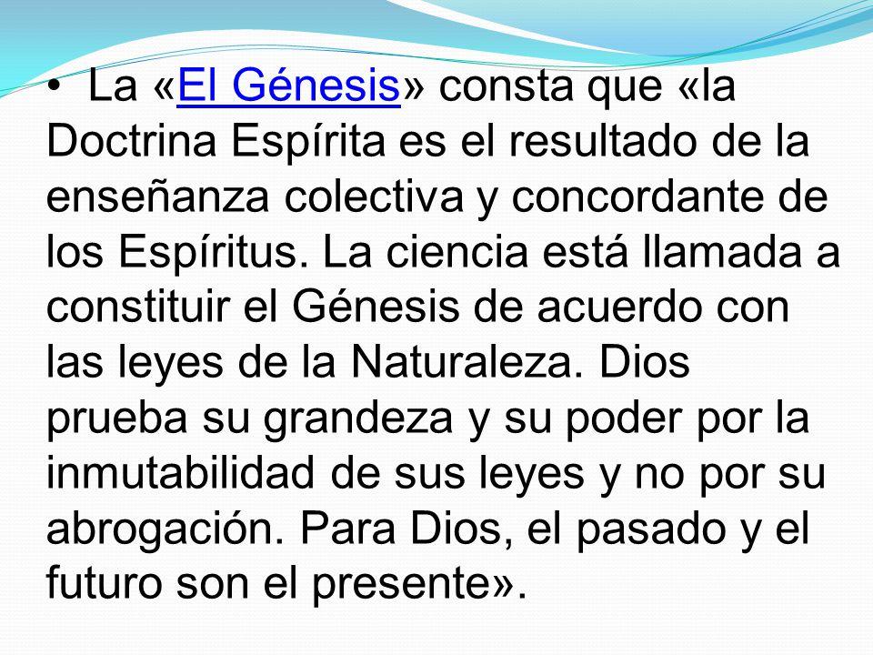 La «El Génesis» consta que «la Doctrina Espírita es el resultado de la enseñanza colectiva y concordante de los Espíritus.