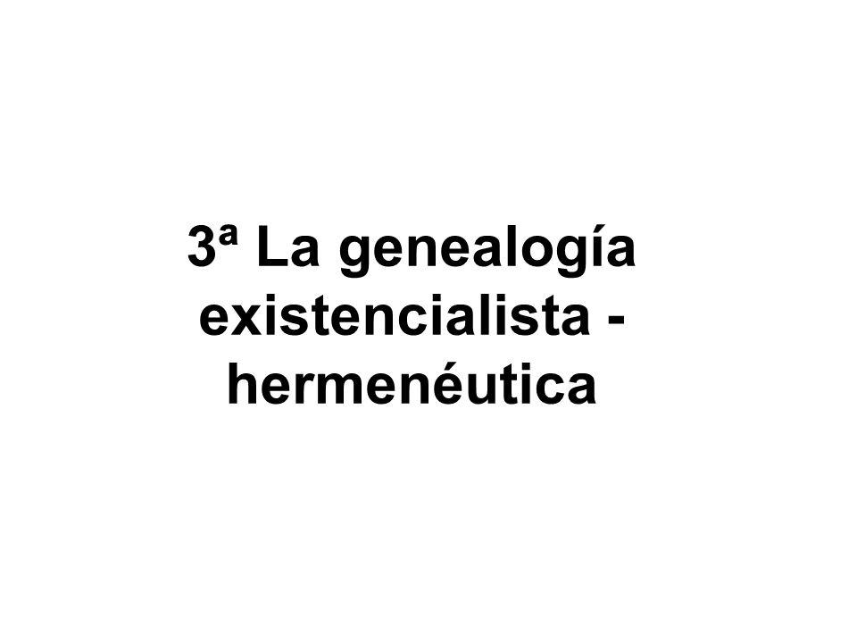 3ª La genealogía existencialista - hermenéutica