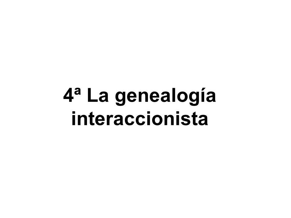 4ª La genealogía interaccionista