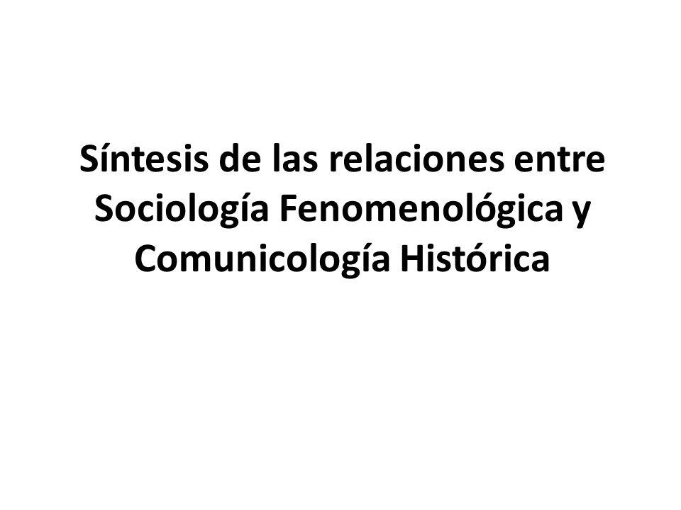 Síntesis de las relaciones entre Sociología Fenomenológica y Comunicología Histórica