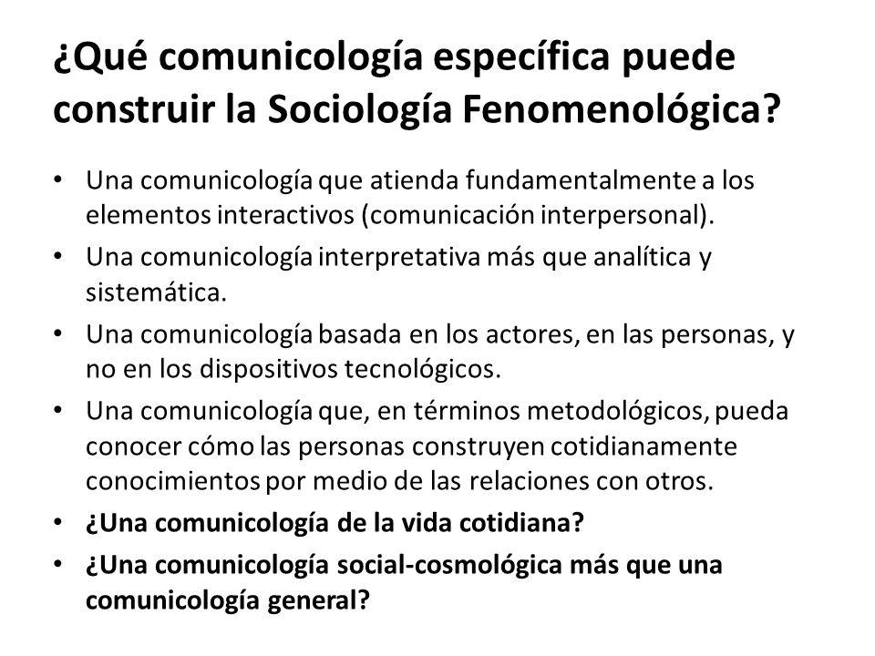 ¿Qué comunicología específica puede construir la Sociología Fenomenológica