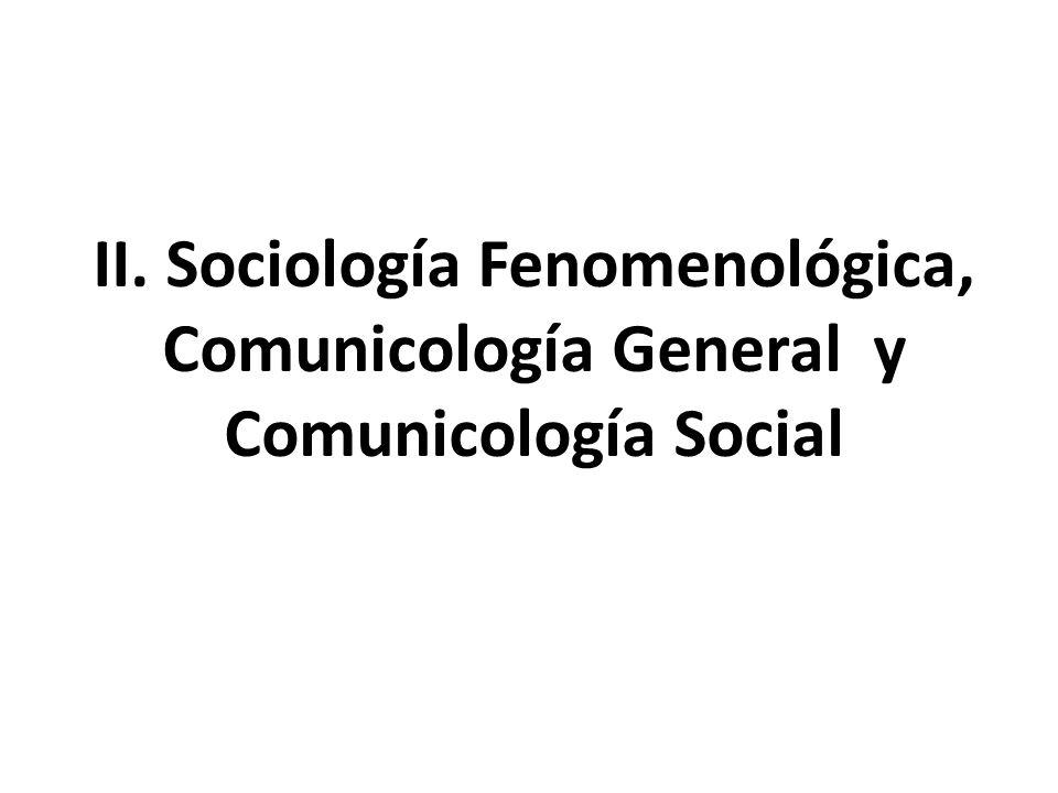 II. Sociología Fenomenológica, Comunicología General y Comunicología Social