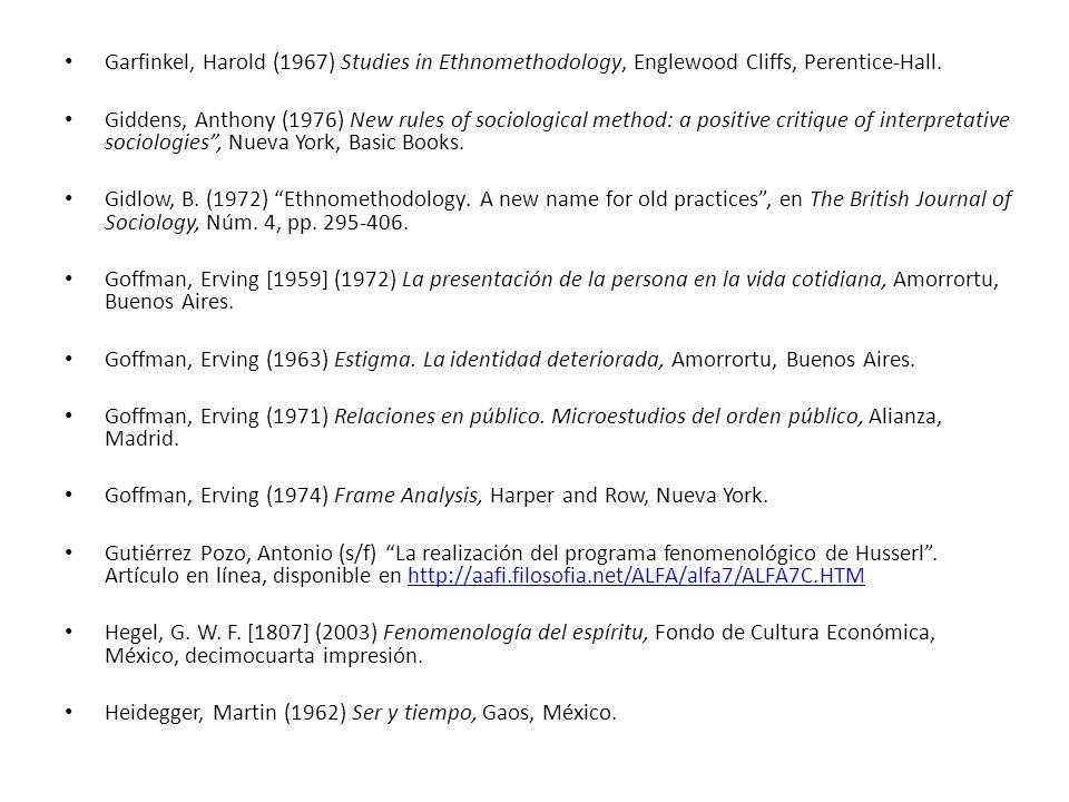 Garfinkel, Harold (1967) Studies in Ethnomethodology, Englewood Cliffs, Perentice-Hall.