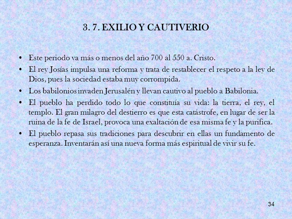 3. 7. EXILIO Y CAUTIVERIO Este periodo va más o menos del año 700 al 550 a. Cristo.