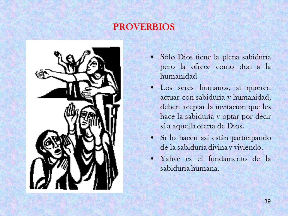 PROVERBIOS Sólo Dios tiene la plena sabiduría pero la ofrece como don a la humanidad.