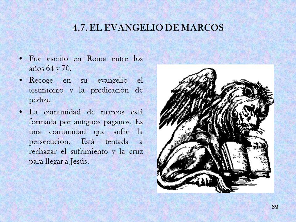 4.7. EL EVANGELIO DE MARCOS Fue escrito en Roma entre los años 64 y 70. Recoge en su evangelio el testimonio y la predicación de pedro.