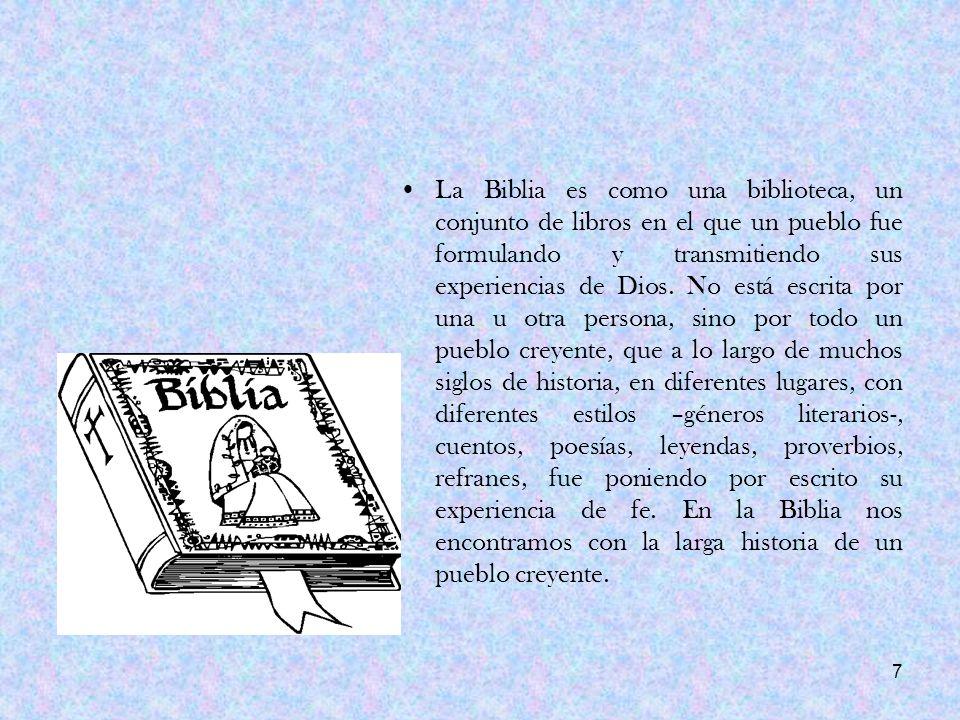 La Biblia es como una biblioteca, un conjunto de libros en el que un pueblo fue formulando y transmitiendo sus experiencias de Dios.