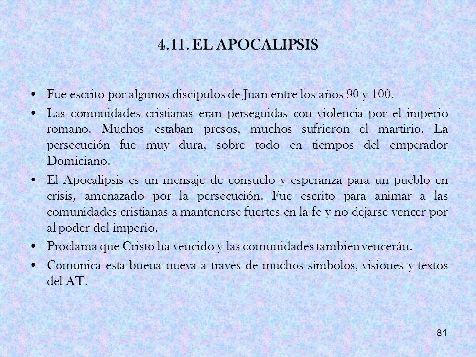 4.11. EL APOCALIPSIS Fue escrito por algunos discípulos de Juan entre los años 90 y 100.