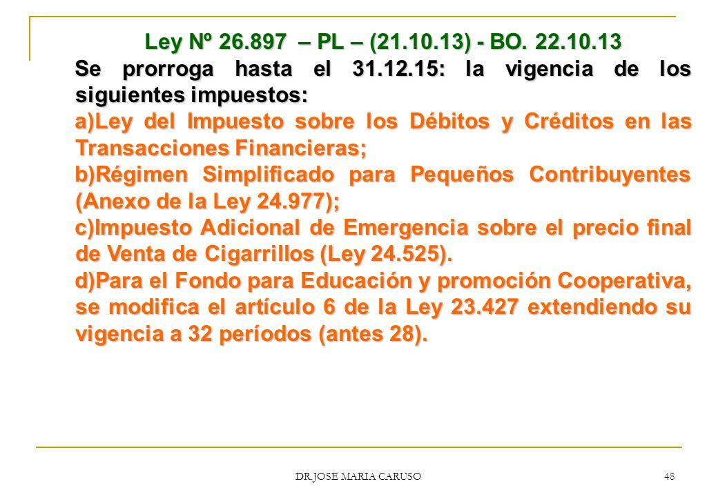 Ley Nº 26.897 – PL – (21.10.13) - BO. 22.10.13 Se prorroga hasta el 31.12.15: la vigencia de los siguientes impuestos:
