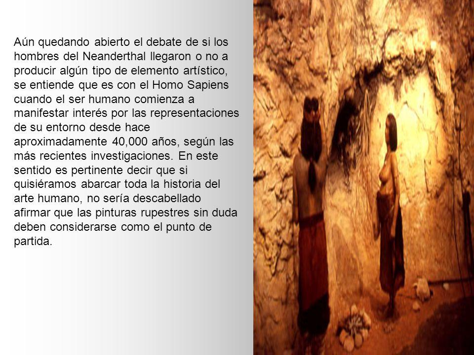 Aún quedando abierto el debate de si los hombres del Neanderthal llegaron o no a producir algún tipo de elemento artístico, se entiende que es con el Homo Sapiens cuando el ser humano comienza a manifestar interés por las representaciones de su entorno desde hace aproximadamente 40,000 años, según las más recientes investigaciones.