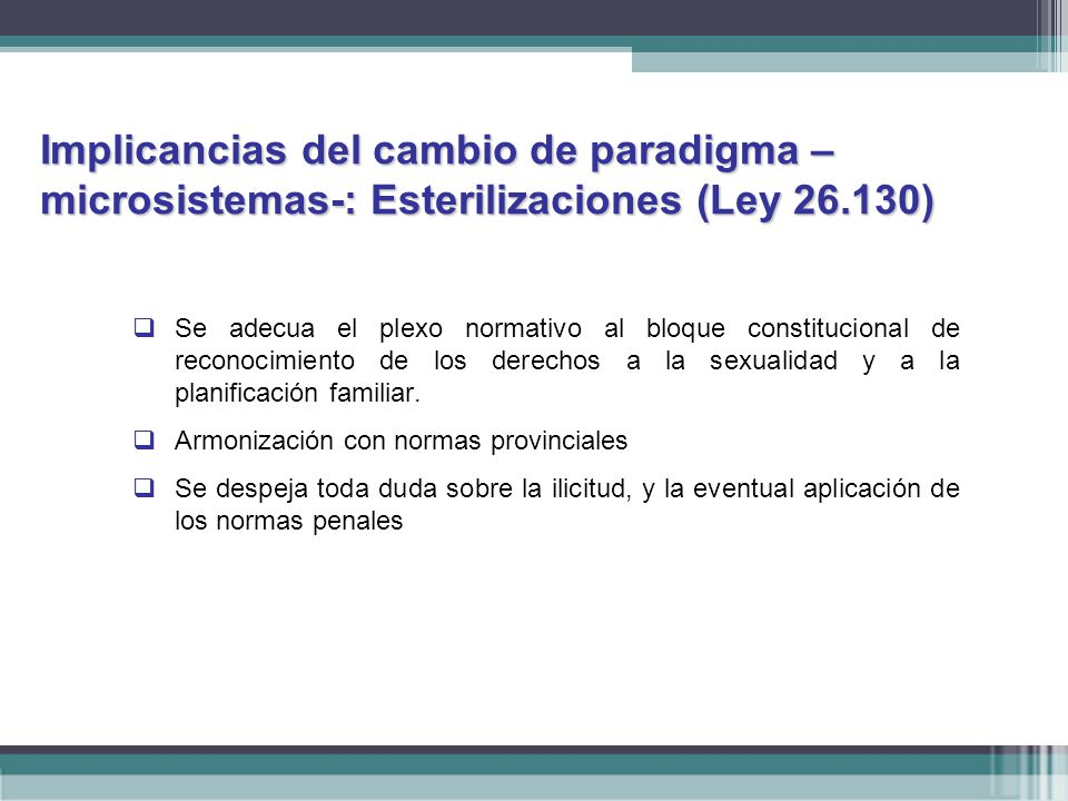 Implicancias del cambio de paradigma –microsistemas-: Esterilizaciones (Ley 26.130)