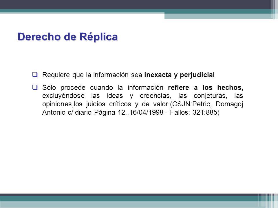 Derecho de Réplica Requiere que la información sea inexacta y perjudicial.