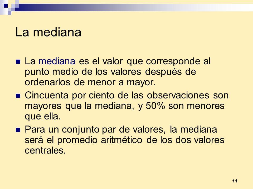 La mediana La mediana es el valor que corresponde al punto medio de los valores después de ordenarlos de menor a mayor.