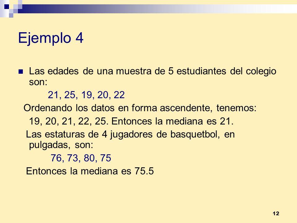 Ejemplo 4 Las edades de una muestra de 5 estudiantes del colegio son: