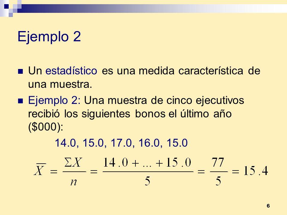Ejemplo 2 Un estadístico es una medida característica de una muestra.