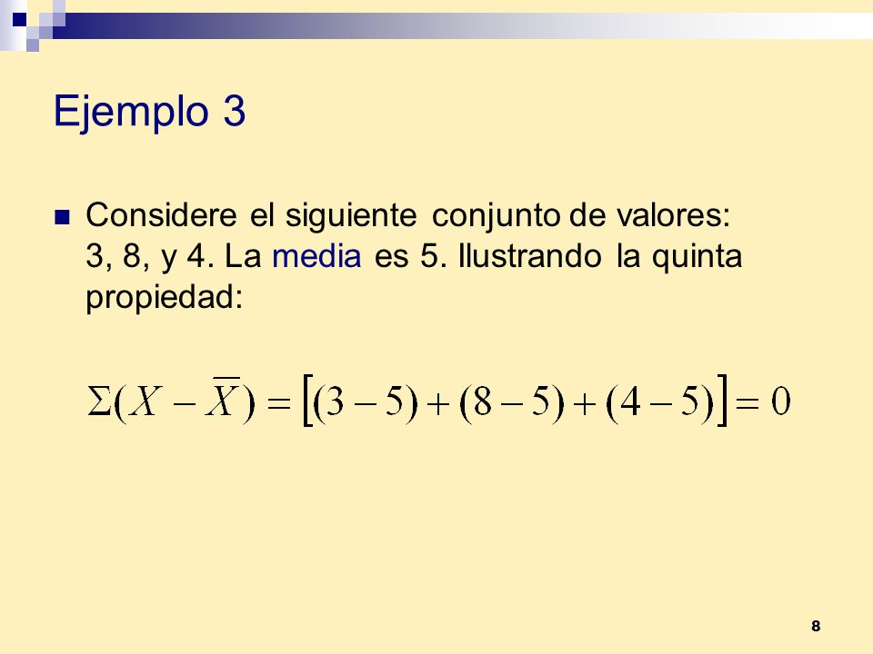 Ejemplo 3 Considere el siguiente conjunto de valores: 3, 8, y 4.