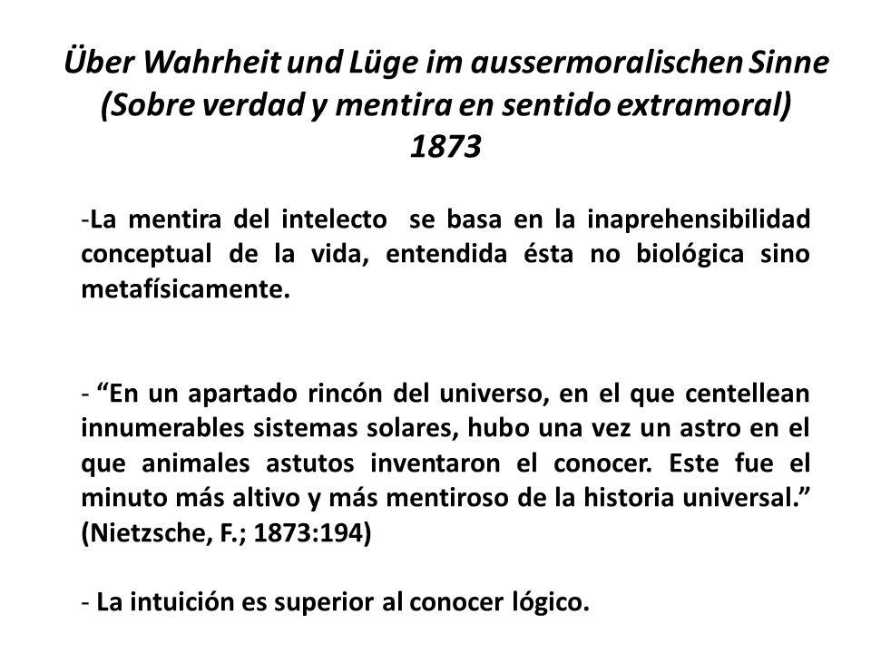 Über Wahrheit und Lüge im aussermoralischen Sinne (Sobre verdad y mentira en sentido extramoral) 1873