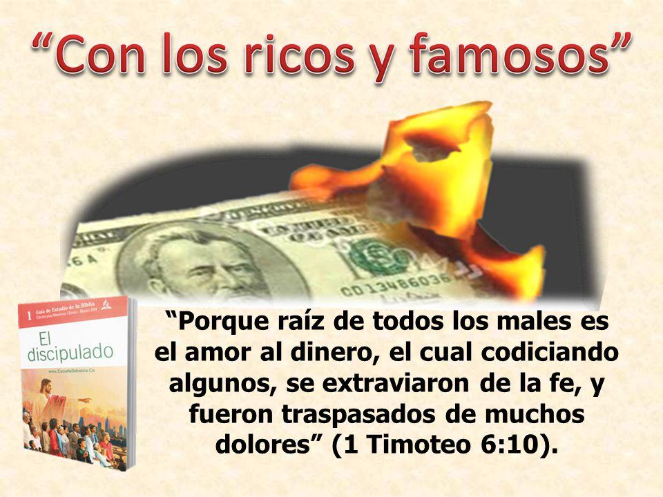 Porque raíz de todos los males es el amor al dinero, el cual codiciando algunos, se extraviaron de la fe, y fueron traspasados de muchos dolores (1 Timoteo 6:10).