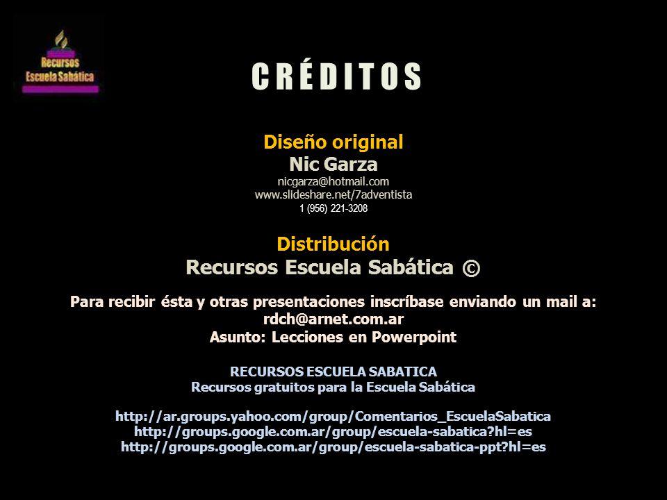 C R É D I T O S Recursos Escuela Sabática © Diseño original Nic Garza