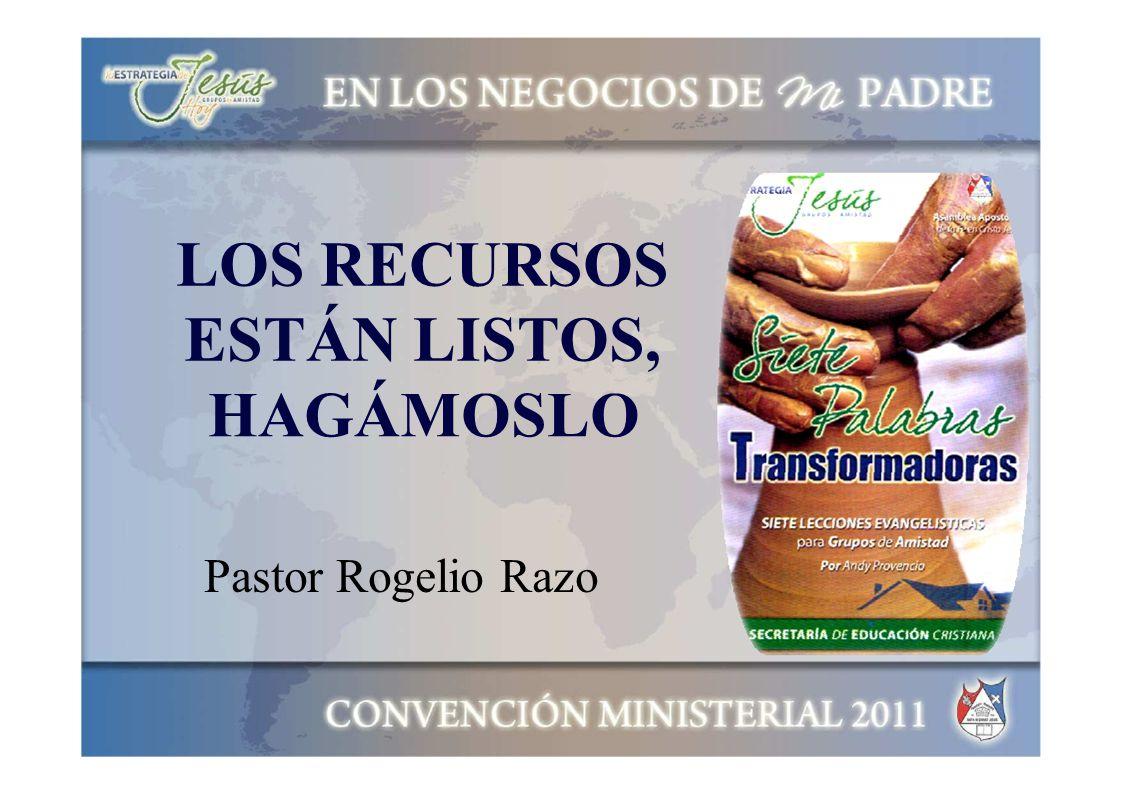 LOS RECURSOS ESTÁN LISTOS, HAGÁMOSLO Pastor Rogelio Razo