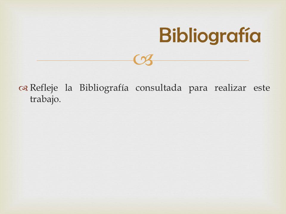 Bibliografía Refleje la Bibliografía consultada para realizar este trabajo.