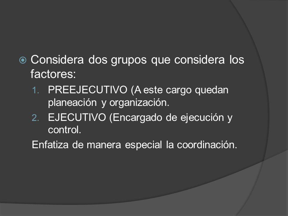 Considera dos grupos que considera los factores: