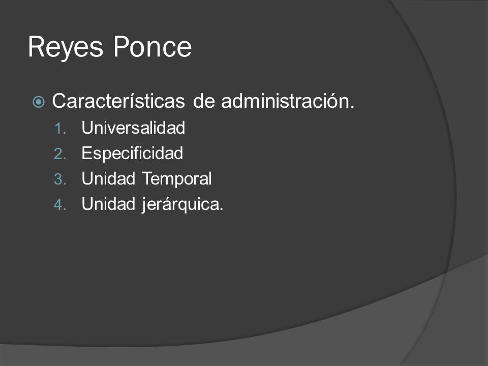 Reyes Ponce Características de administración. Universalidad