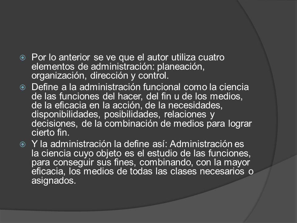 Por lo anterior se ve que el autor utiliza cuatro elementos de administración: planeación, organización, dirección y control.