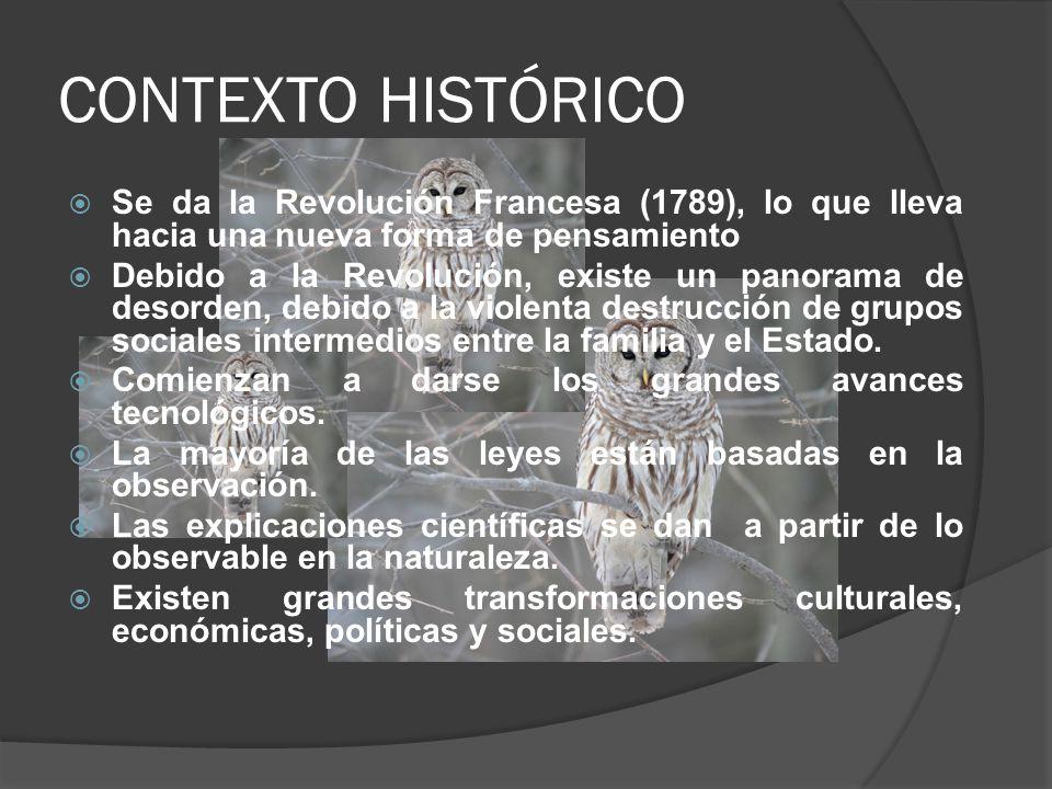 CONTEXTO HISTÓRICO Se da la Revolución Francesa (1789), lo que lleva hacia una nueva forma de pensamiento.
