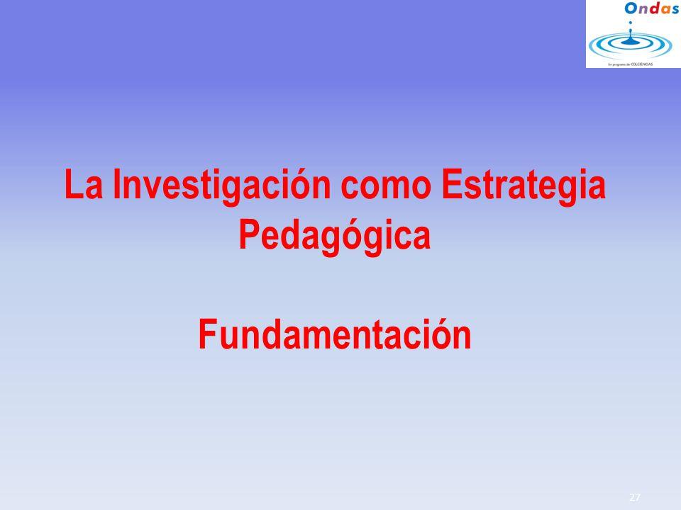 La Investigación como Estrategia Pedagógica Fundamentación