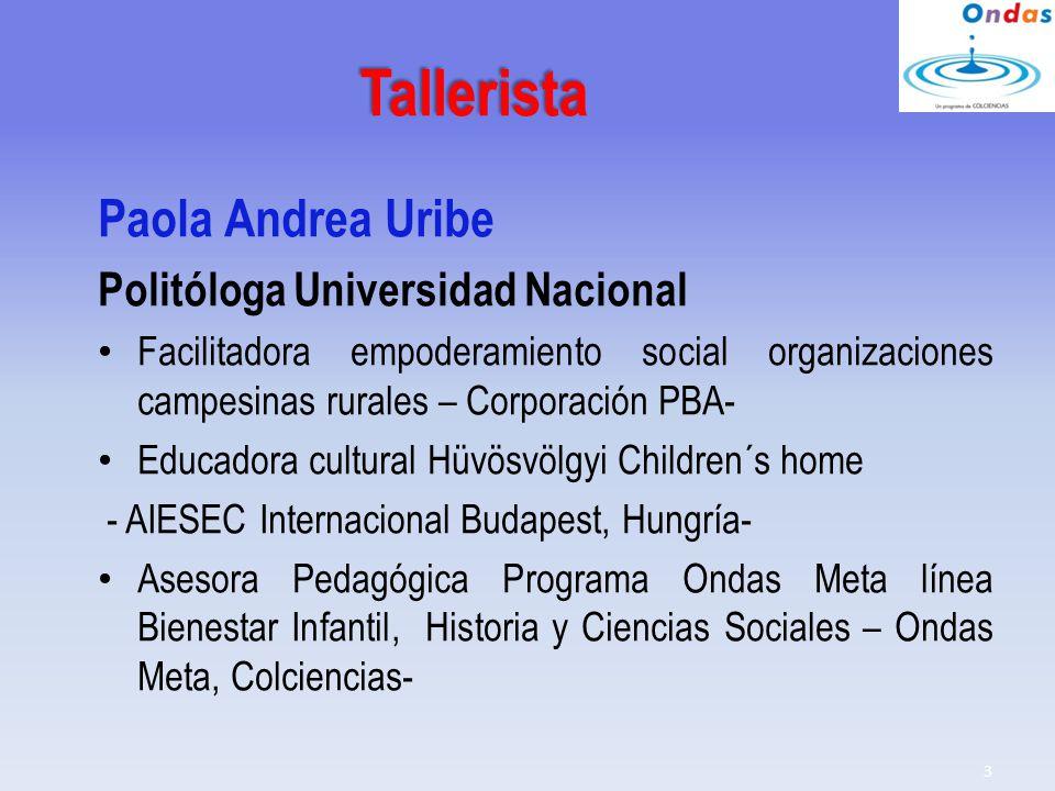 Tallerista Paola Andrea Uribe Politóloga Universidad Nacional