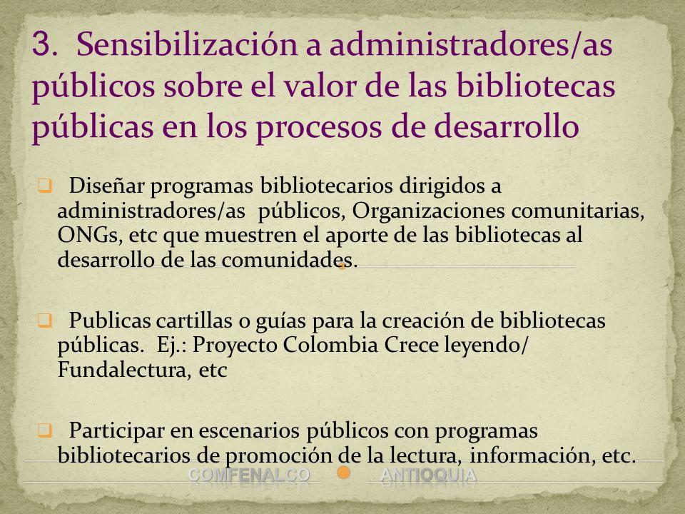 3. Sensibilización a administradores/as públicos sobre el valor de las bibliotecas públicas en los procesos de desarrollo