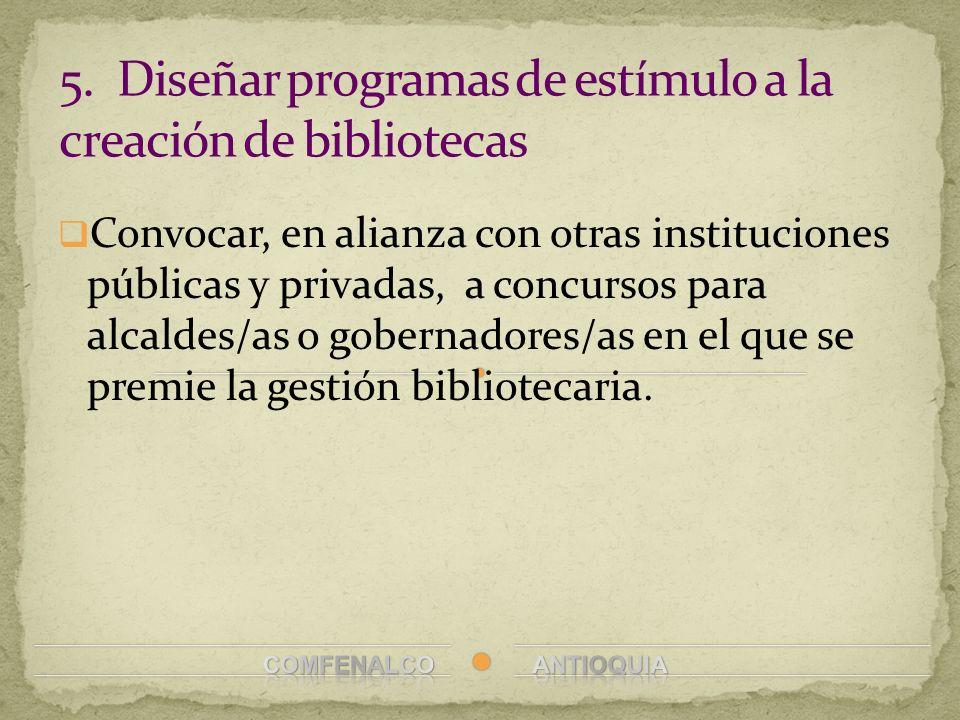 5. Diseñar programas de estímulo a la creación de bibliotecas
