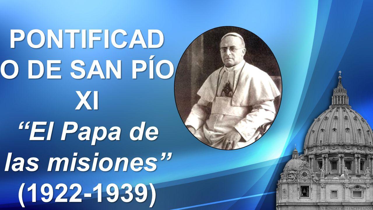 PONTIFICADO DE SAN PÍO XI El Papa de las misiones
