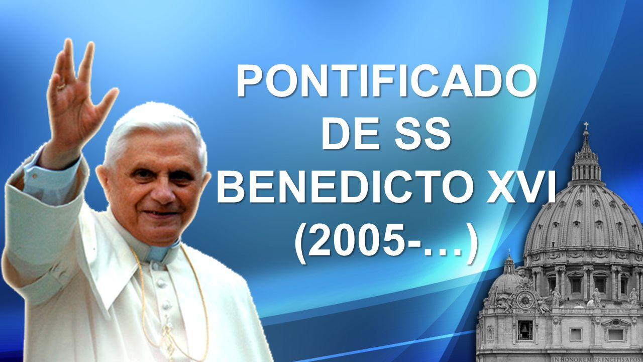 PONTIFICADO DE SS BENEDICTO XVI