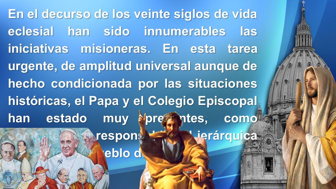 En el decurso de los veinte siglos de vida eclesial han sido innumerables las iniciativas misioneras.