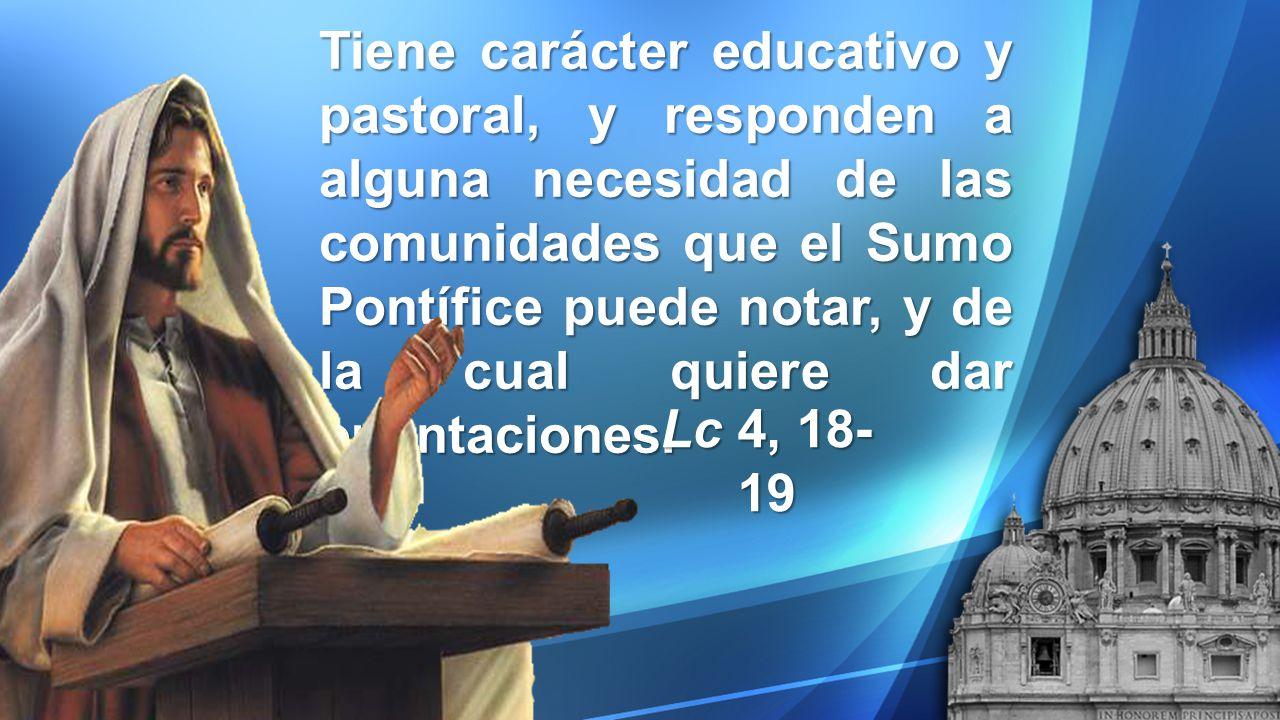Tiene carácter educativo y pastoral, y responden a alguna necesidad de las comunidades que el Sumo Pontífice puede notar, y de la cual quiere dar orientaciones.