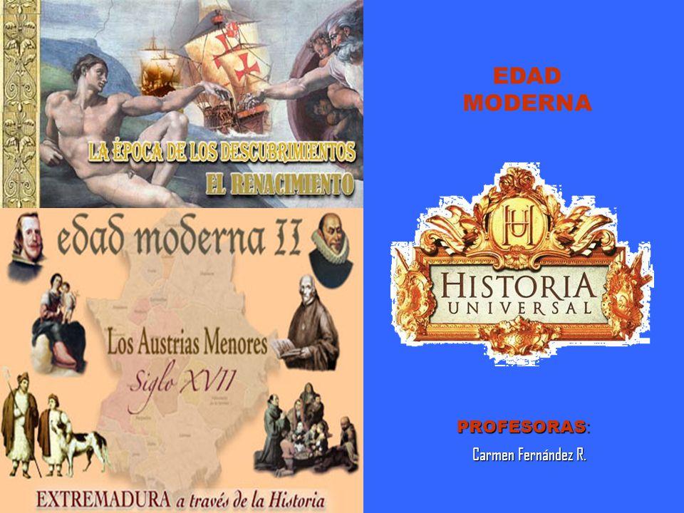 EDAD MODERNA PROFESORAS: Carmen Fernández R.