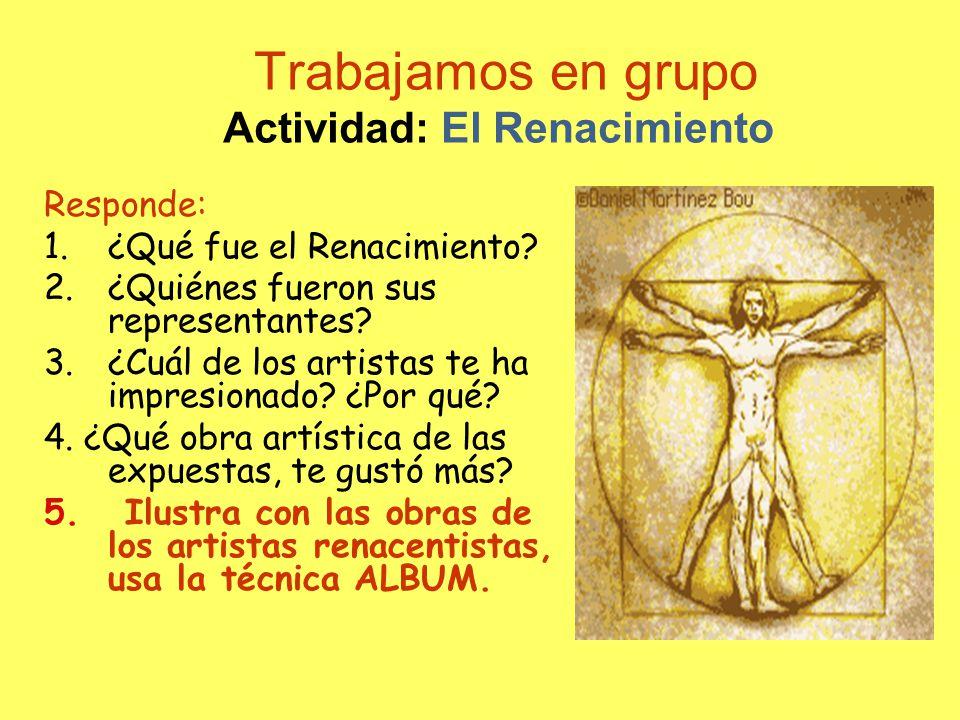 Trabajamos en grupo Actividad: El Renacimiento