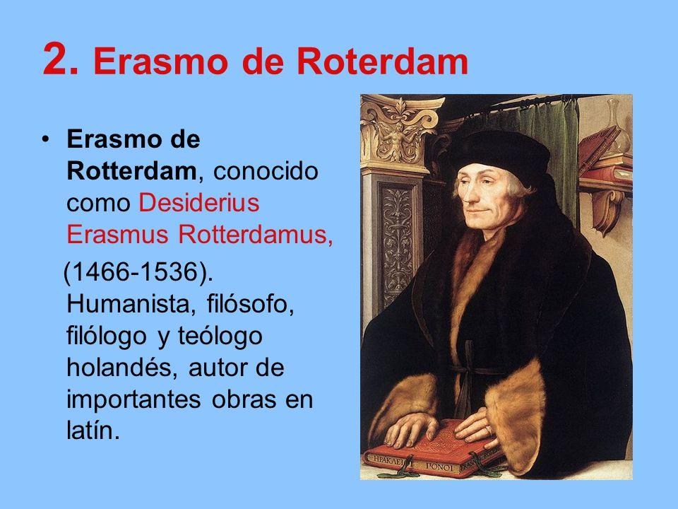 2. Erasmo de Roterdam Erasmo de Rotterdam, conocido como Desiderius Erasmus Rotterdamus,