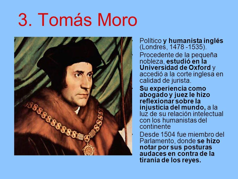 3. Tomás Moro Político y humanista inglés (Londres, 1478 -1535).