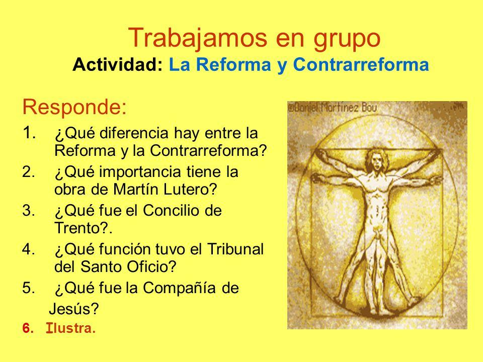 Trabajamos en grupo Actividad: La Reforma y Contrarreforma
